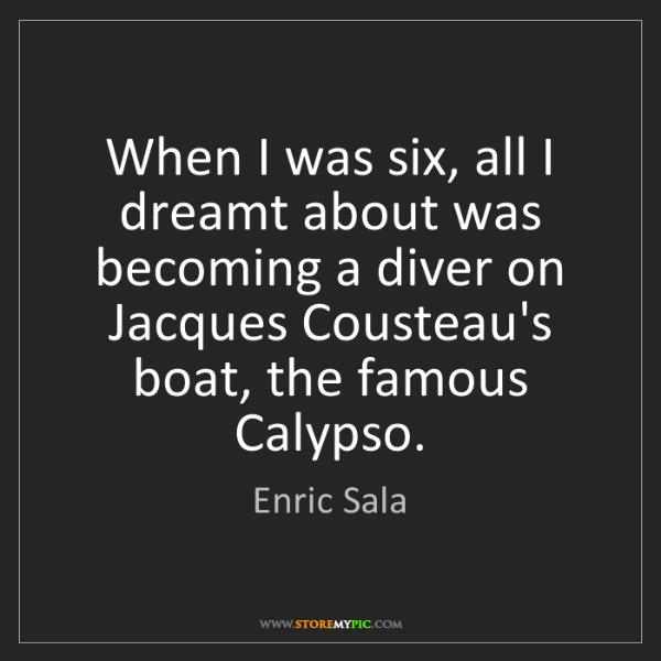Enric Sala: When I was six, all I dreamt about was becoming a diver...