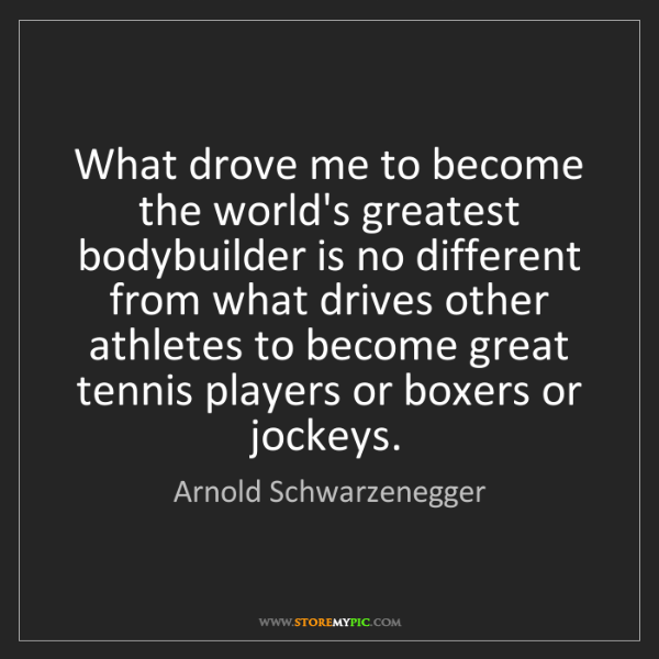 Arnold Schwarzenegger: What drove me to become the world's greatest bodybuilder...