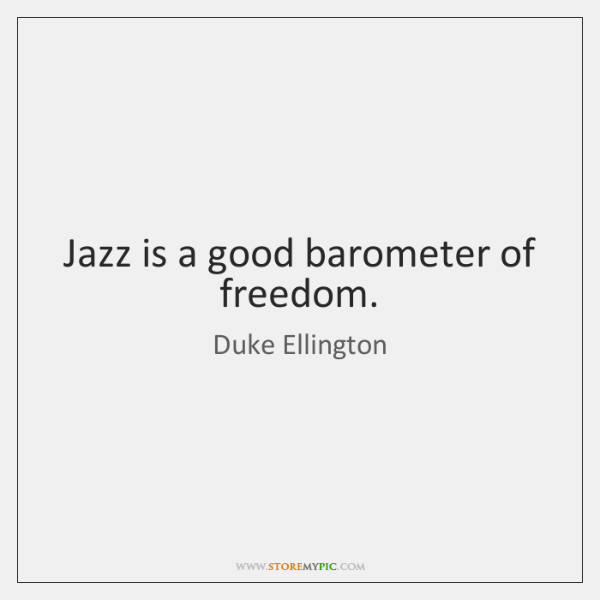 Jazz is a good barometer of freedom.
