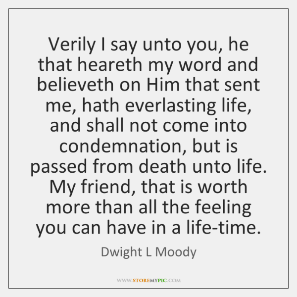 Verily I say unto you, he that heareth my word and believeth ...