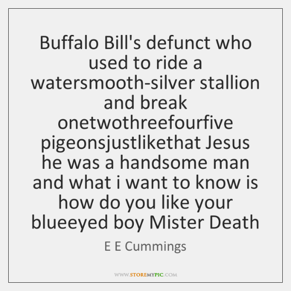 Buffalo Bill's defunct who used to ride a watersmooth-silver stallion and break ...