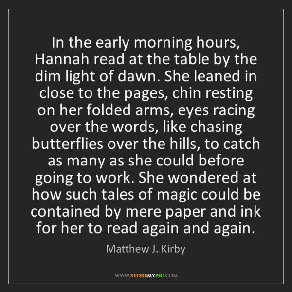 Matthew J. Kirby: In the early morning hours, Hannah read at the table...