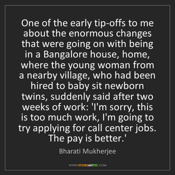 Bharati Mukherjee: One of the early tip-offs to me about the enormous changes...