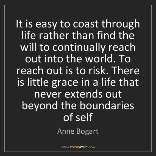 Anne Bogart: It is easy to coast through life rather than find the...