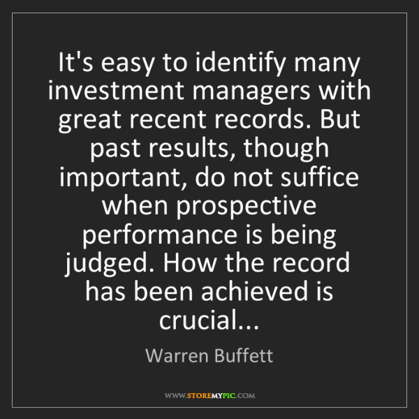 Warren Buffett: It's easy to identify many investment managers with great...