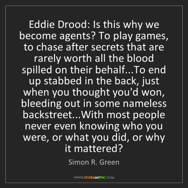 Simon R. Green: Eddie Drood: Is this why we become agents? To play games,...