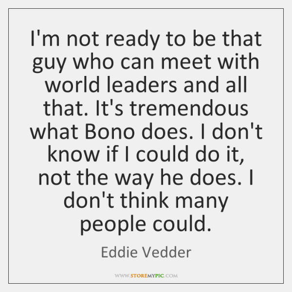 I'm not ready to be that guy who can meet with world ...