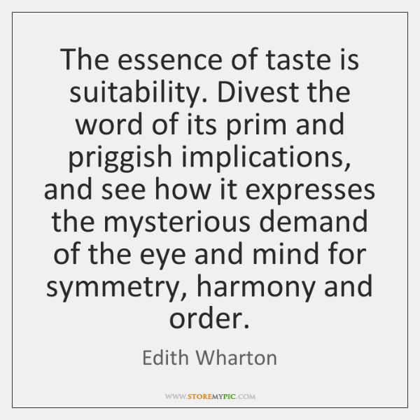 The essence of taste is suitability. Divest the word of its prim ...