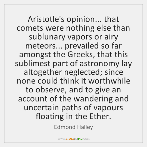 Aristotle's opinion... that comets were nothing else than sublunary vapors or airy ...