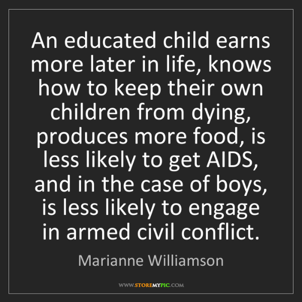 Marianne Williamson: An educated child earns more later in life, knows how...
