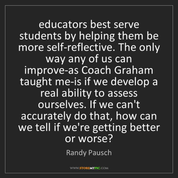 Randy Pausch: educators best serve students by helping them be more...