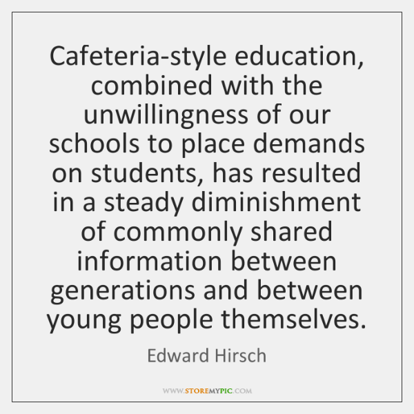 Cafeteria-style education, combined with the unwillingness of our schools to place demands ...