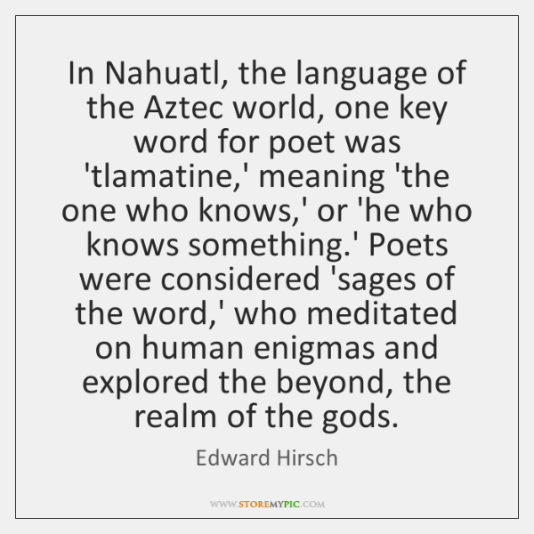 In Nahuatl, the language of the Aztec world, one key word for ...