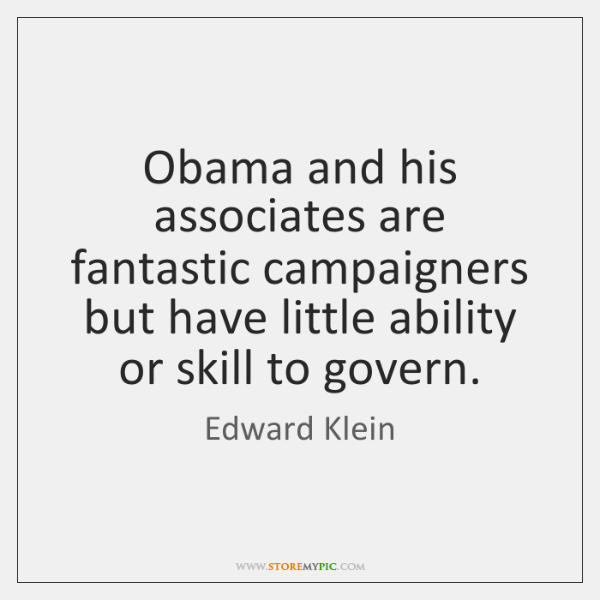 Obama and his associates are fantastic campaigners but have little ability or ...