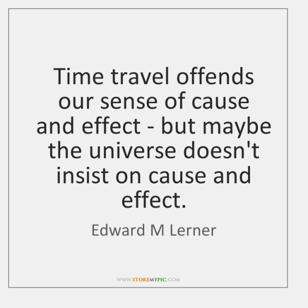 Time travel offends our sense of cause and effect - but maybe ...