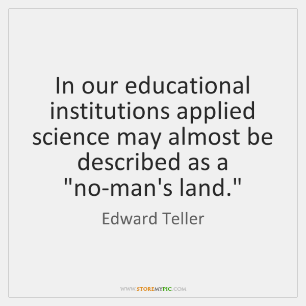 """In our educational institutions applied science may almost be described as a """"..."""