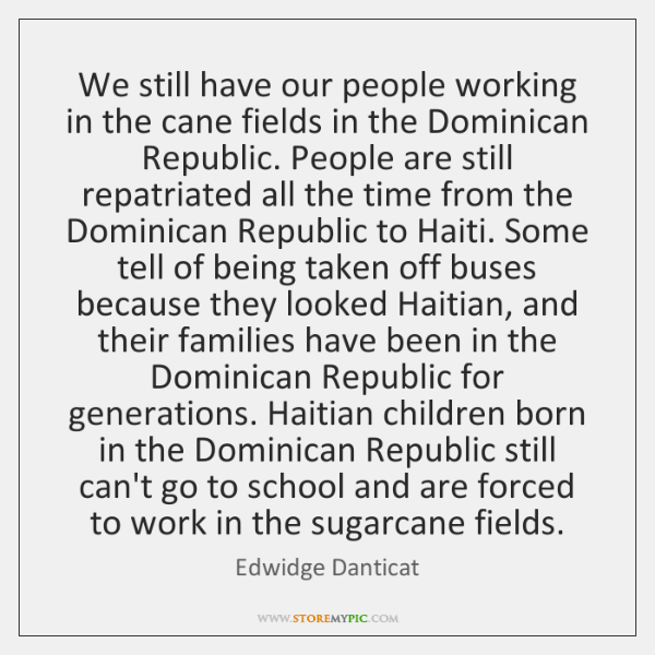 We still have our people working in the cane fields in the ...