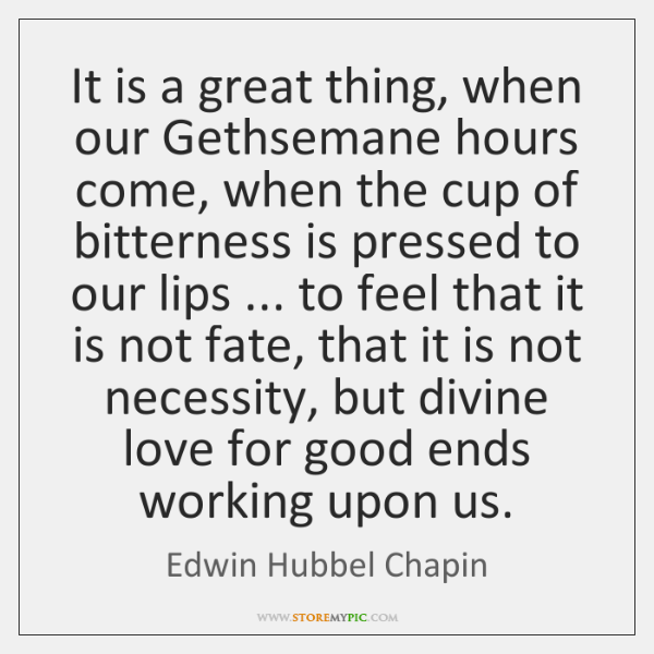 It is a great thing, when our Gethsemane hours come, when the ...