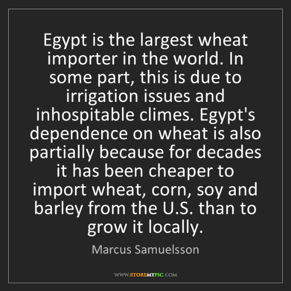 Marcus Samuelsson: Egypt is the largest wheat importer in the world. In...