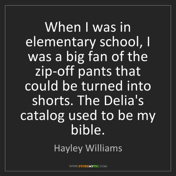 Hayley Williams: When I was in elementary school, I was a big fan of the...