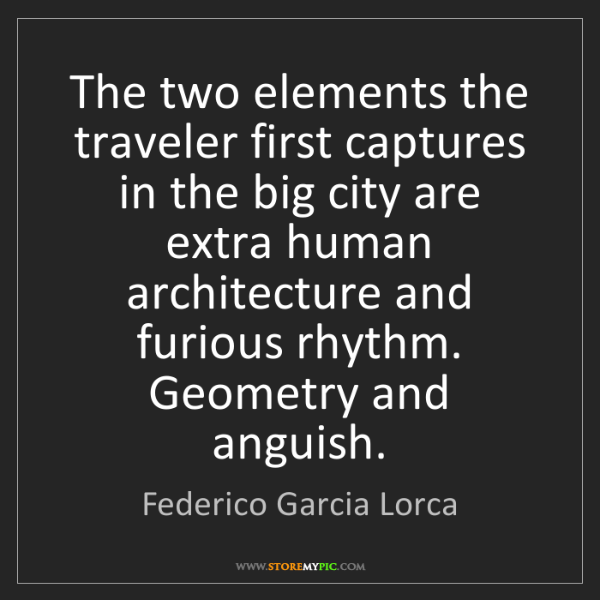 Federico Garcia Lorca: The two elements the traveler first captures in the big...
