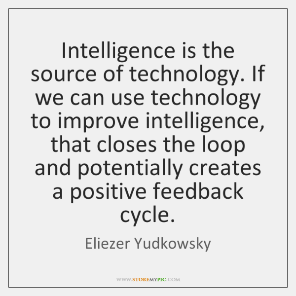 Intelligence is the source of technology. If we can use technology to ...