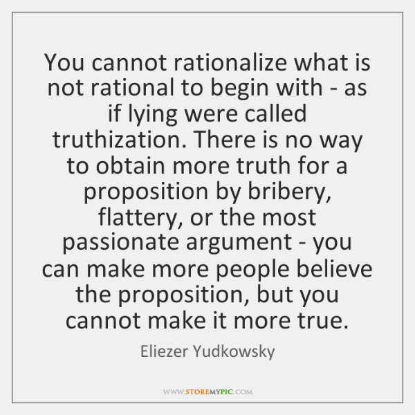 You cannot rationalize what is not rational to begin with - as ...