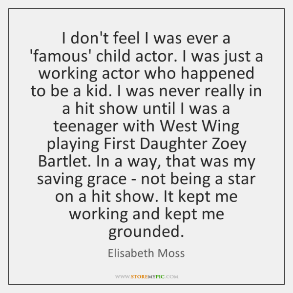 I don't feel I was ever a 'famous' child actor. I was ...