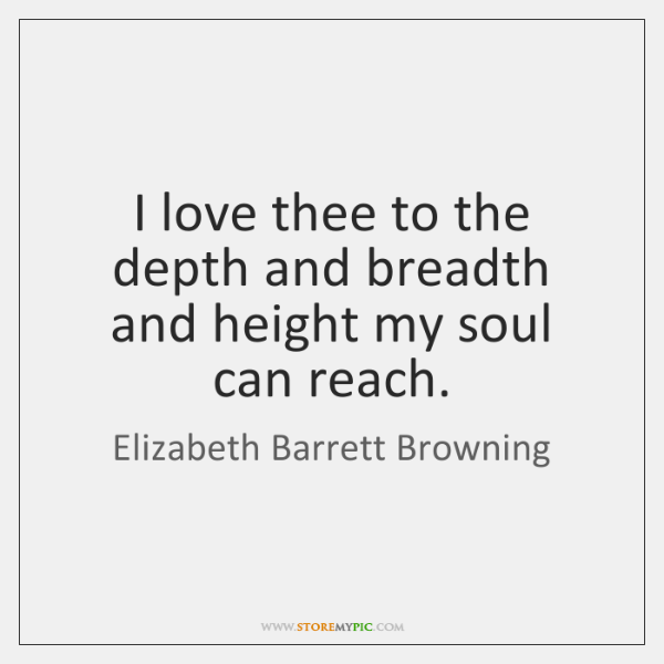 I love thee to the depth and breadth and height my soul ...