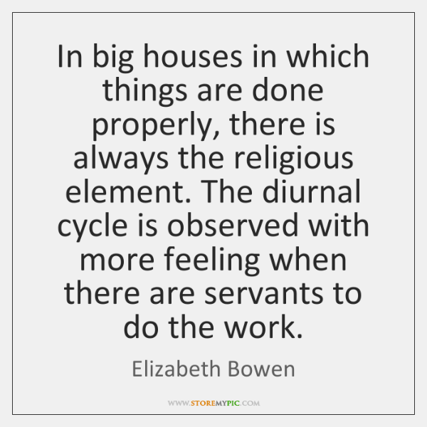 In big houses in which things are done properly, there is always ...