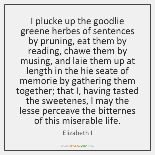 I plucke up the goodlie greene herbes of sentences by pruning, eat ...