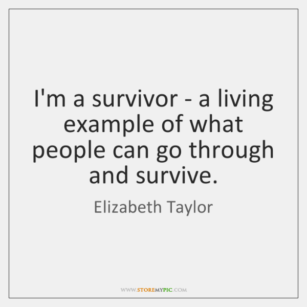 I'm a survivor - a living example of what people can go ...