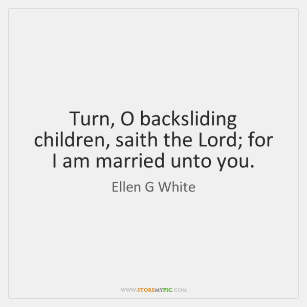 Turn, O backsliding children, saith the Lord; for I am married unto ...