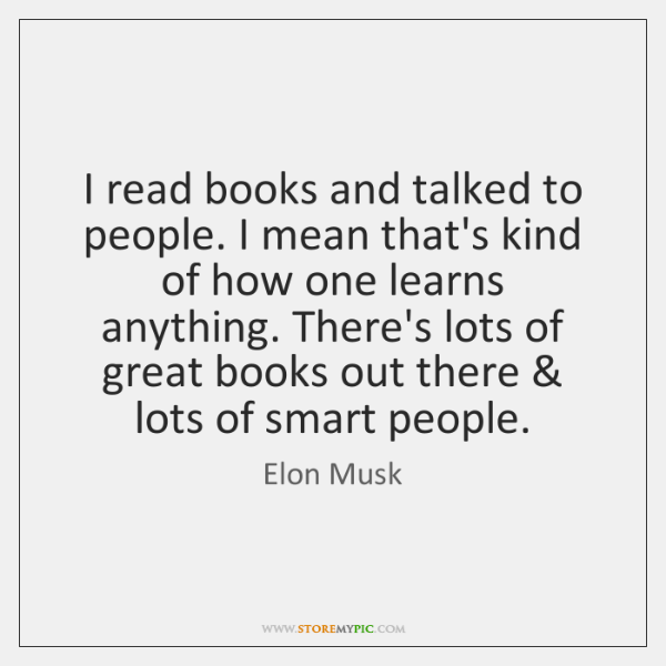 I read books and talked to people. I mean that's kind of ...