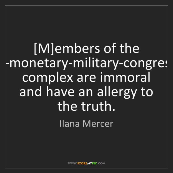 Ilana Mercer: [M]embers of the media-monetary-military-congressional...