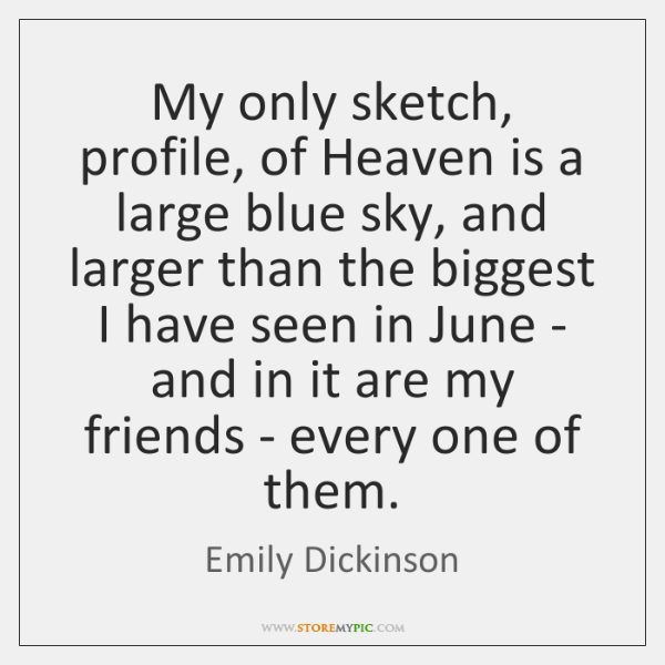 My only sketch, profile, of Heaven is a large blue sky, and ...