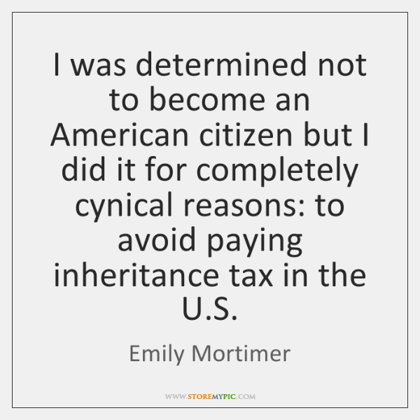 I was determined not to become an American citizen but I did ...