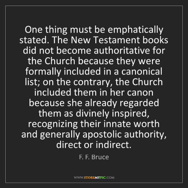 F. F. Bruce: One thing must be emphatically stated. The New Testament...