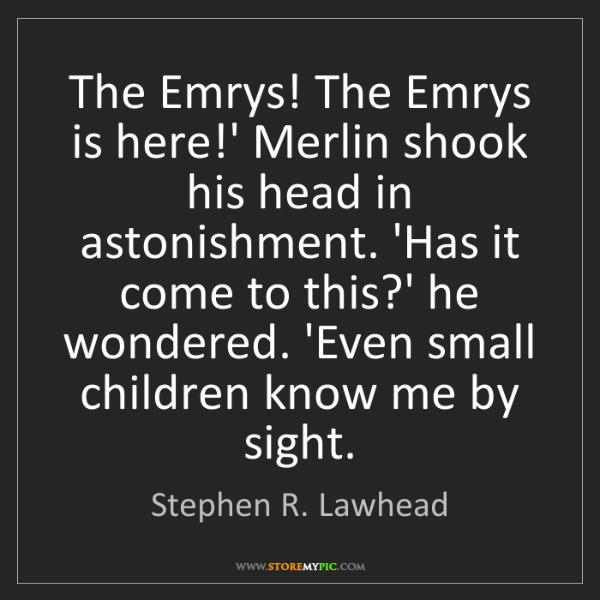Stephen R. Lawhead: The Emrys! The Emrys is here!' Merlin shook his head...