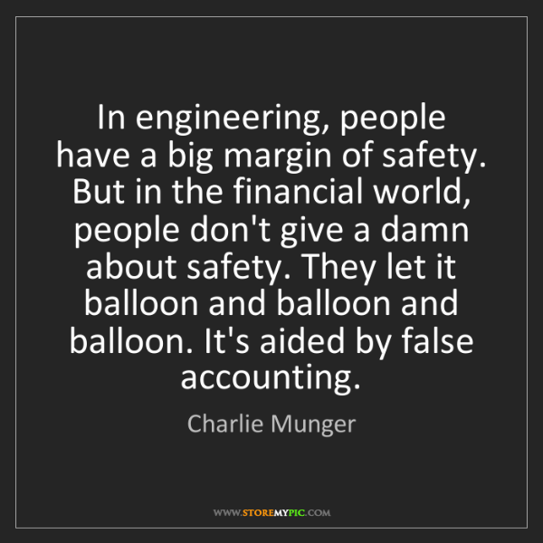 Charlie Munger: In engineering, people have a big margin of safety. But...