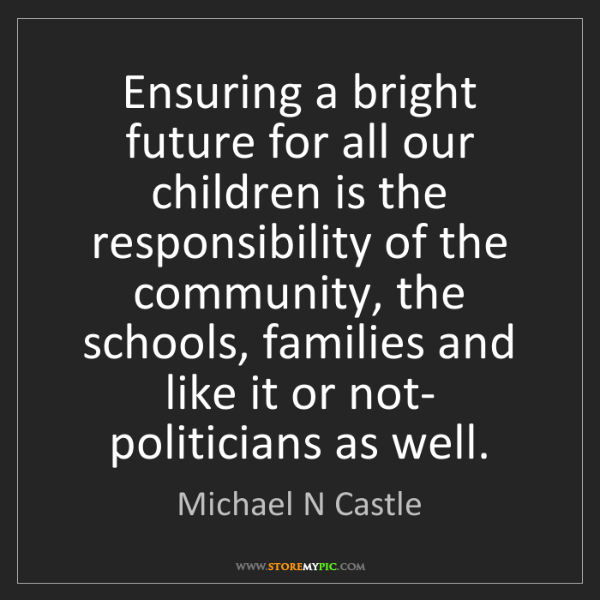 Michael N Castle: Ensuring a bright future for all our children is the...