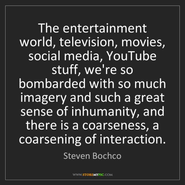 Steven Bochco: The entertainment world, television, movies, social media,...