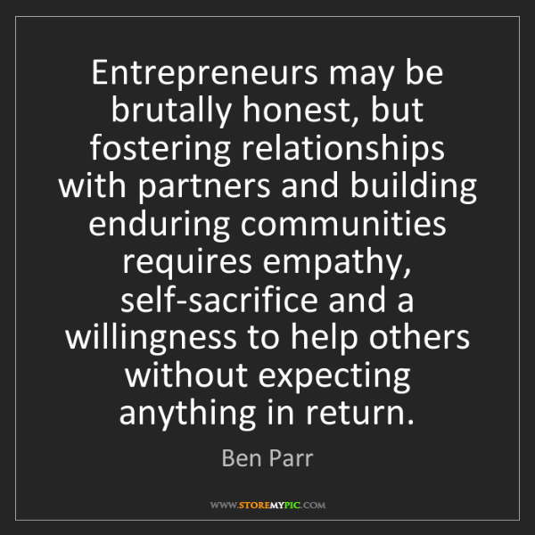 Ben Parr: Entrepreneurs may be brutally honest, but fostering relationships...