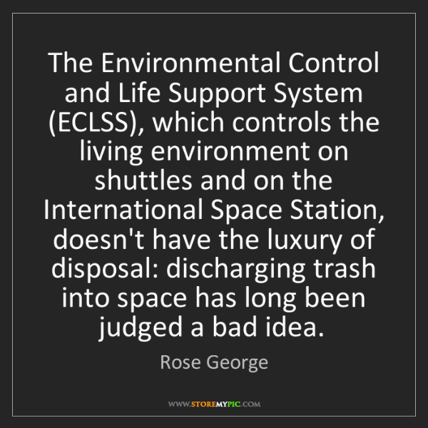 Rose George: The Environmental Control and Life Support System (ECLSS),...