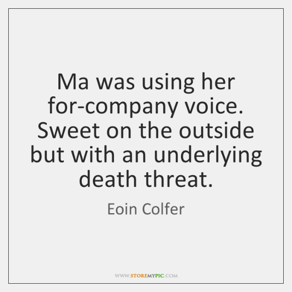 Ma was using her for-company voice. Sweet on the outside but with ...