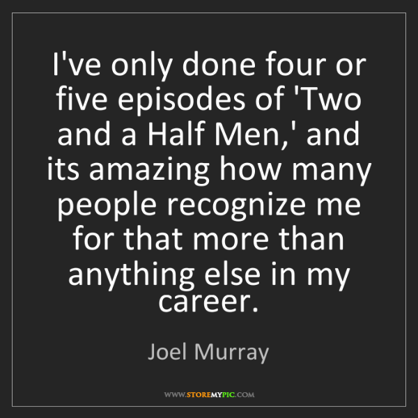 Joel Murray: I've only done four or five episodes of 'Two and a Half...