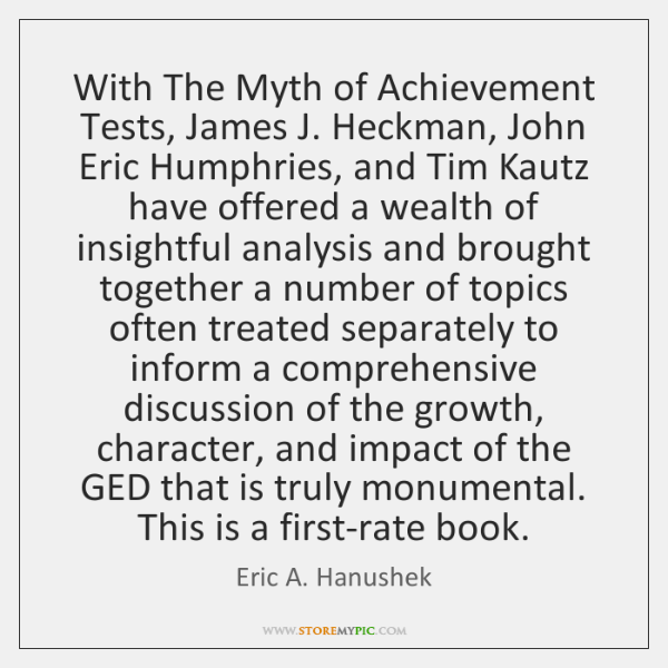 With The Myth of Achievement Tests, James J. Heckman, John Eric Humphries, ...