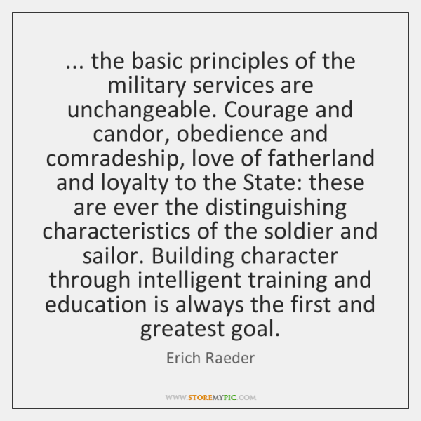 ... the basic principles of the military services are unchangeable. Courage and candor, ...