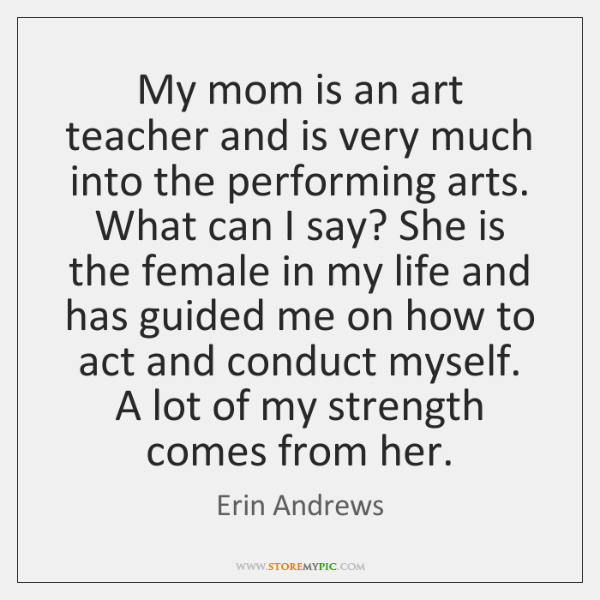 My mom is an art teacher and is very much into the ...