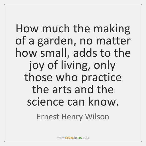 How much the making of a garden, no matter how small, adds ...